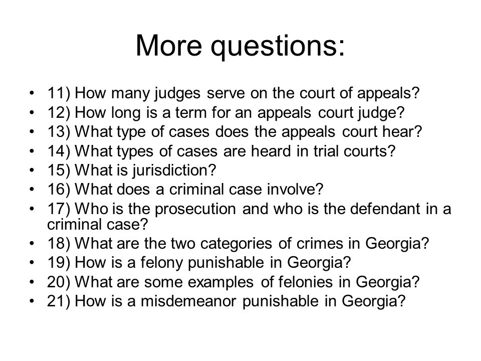 More questions: 11) How many judges serve on the court of appeals