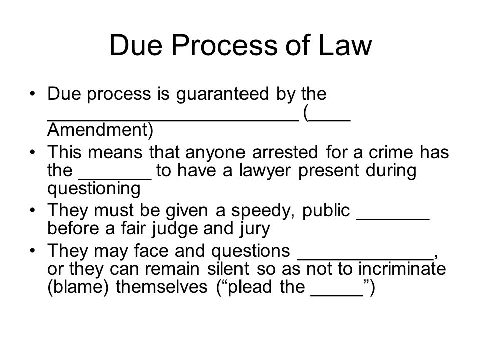 Due Process of Law Due process is guaranteed by the ________________________ (____ Amendment)