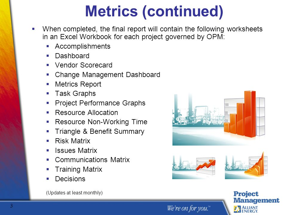 Metrics (continued) When completed, the final report will contain the following worksheets in an Excel Workbook for each project governed by OPM: