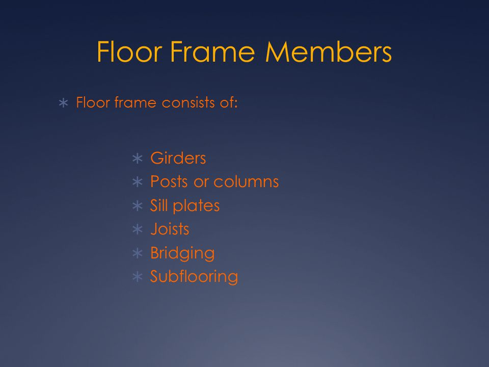 Floor Frame Members Girders Posts or columns Sill plates Joists