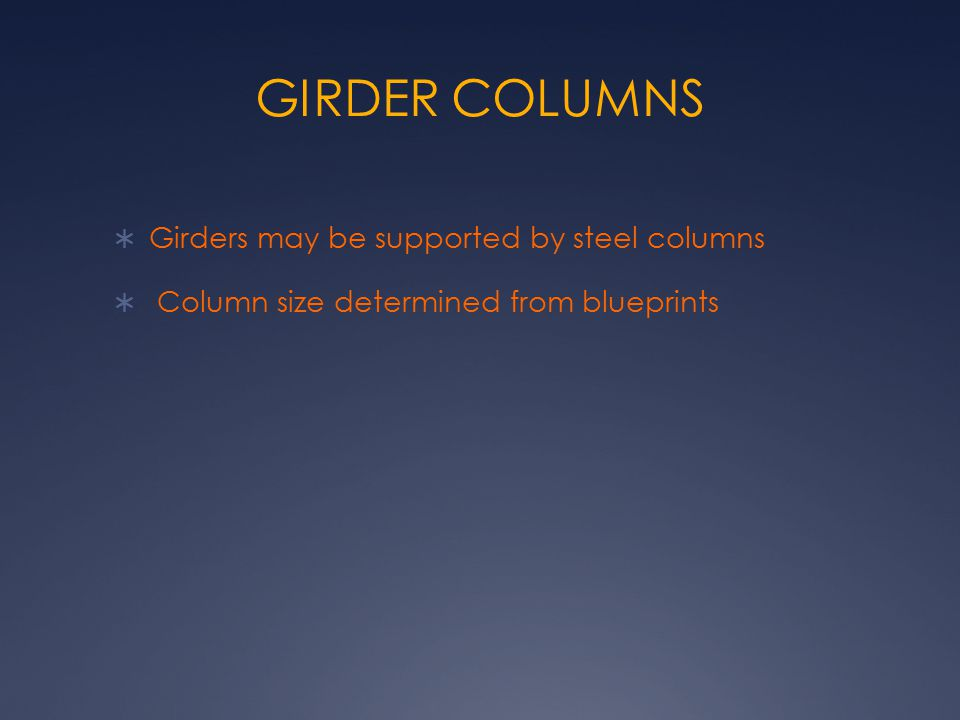 GIRDER COLUMNS Girders may be supported by steel columns
