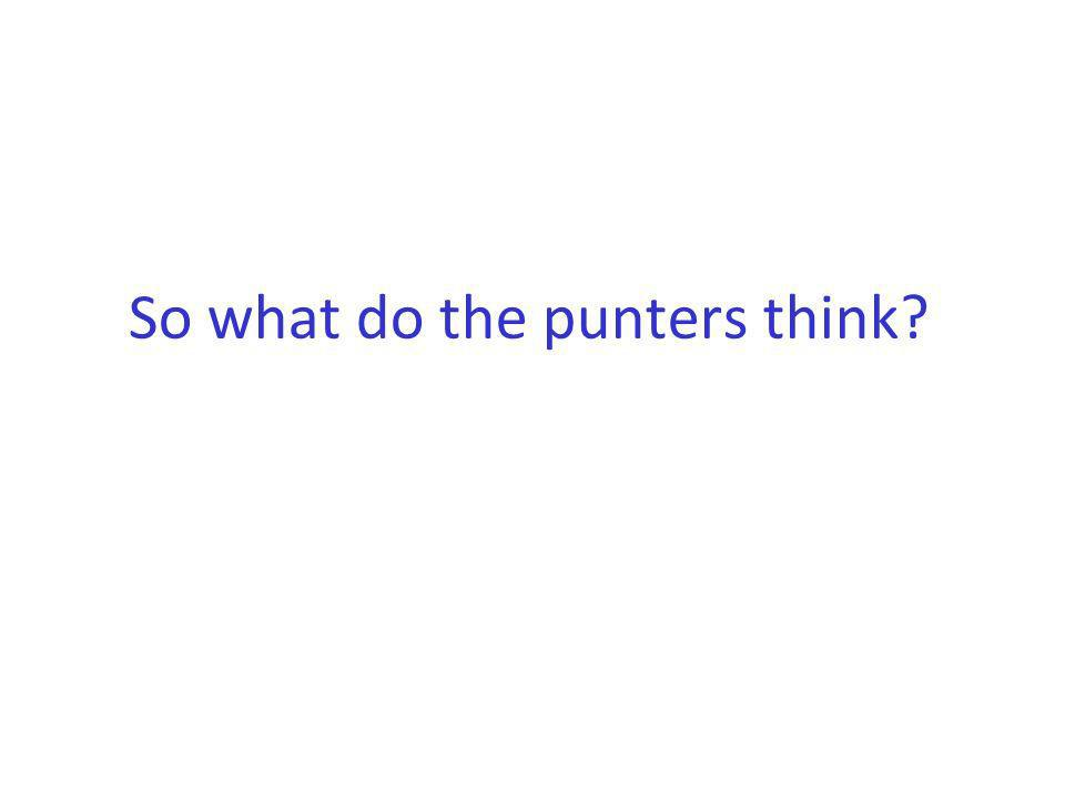 So what do the punters think