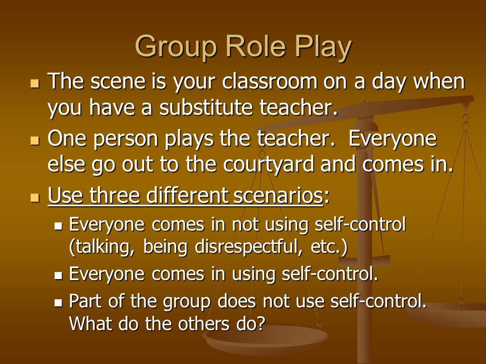Group Role Play The scene is your classroom on a day when you have a substitute teacher.