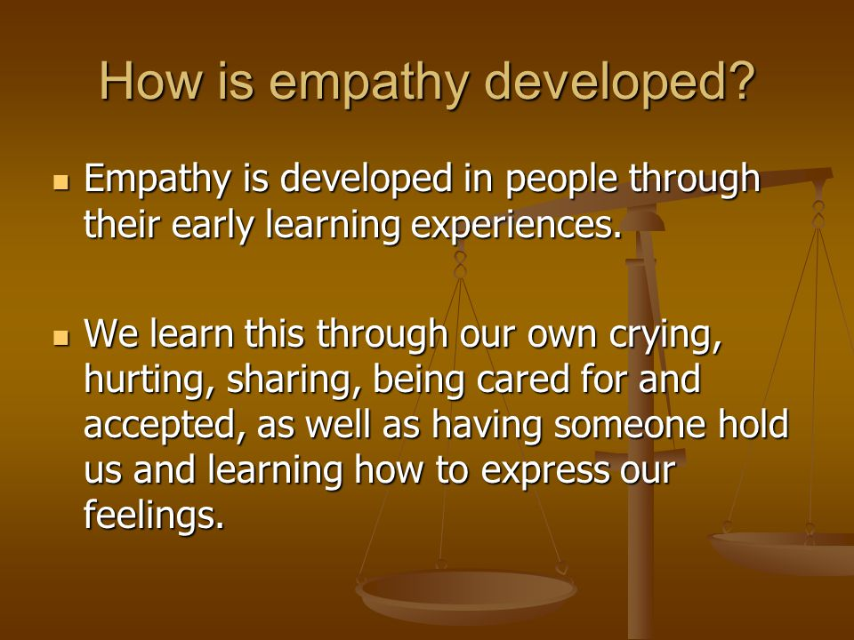 How is empathy developed