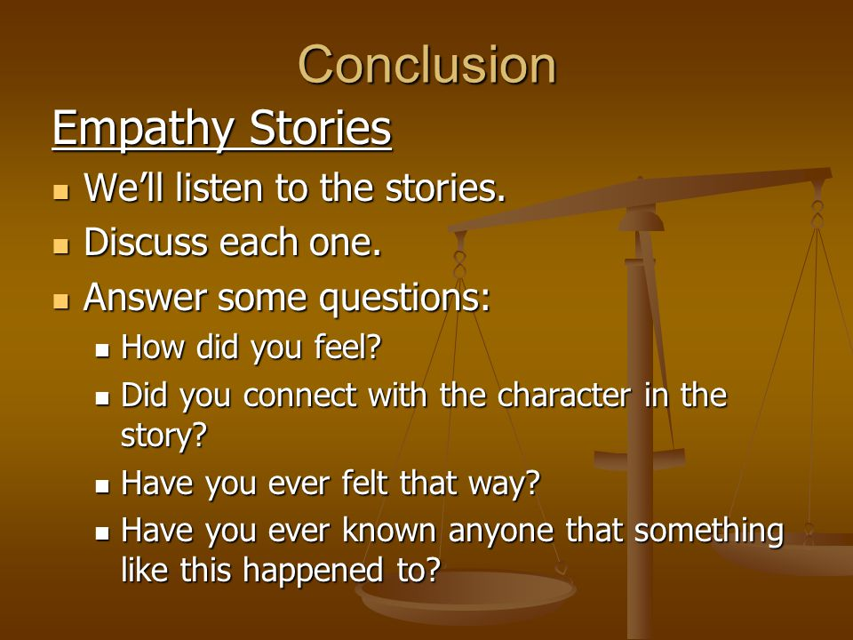 Conclusion Empathy Stories We'll listen to the stories.