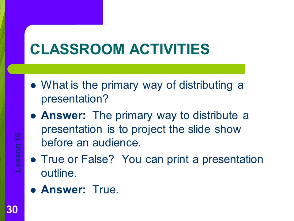 CLASSROOM ACTIVITIES What is the primary way of distributing a presentation