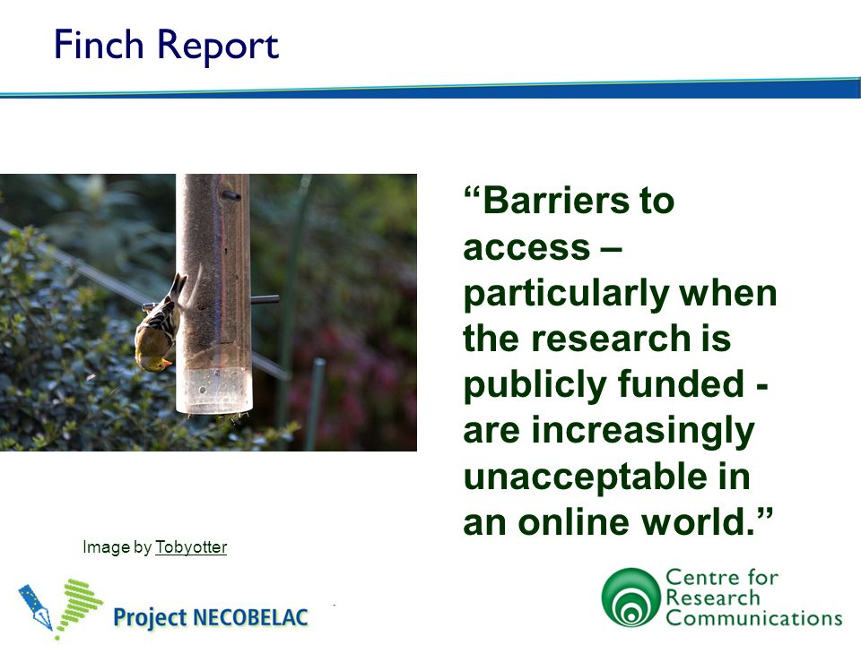 Finch Report Barriers to access – particularly when the research is publicly funded - are increasingly unacceptable in an online world.