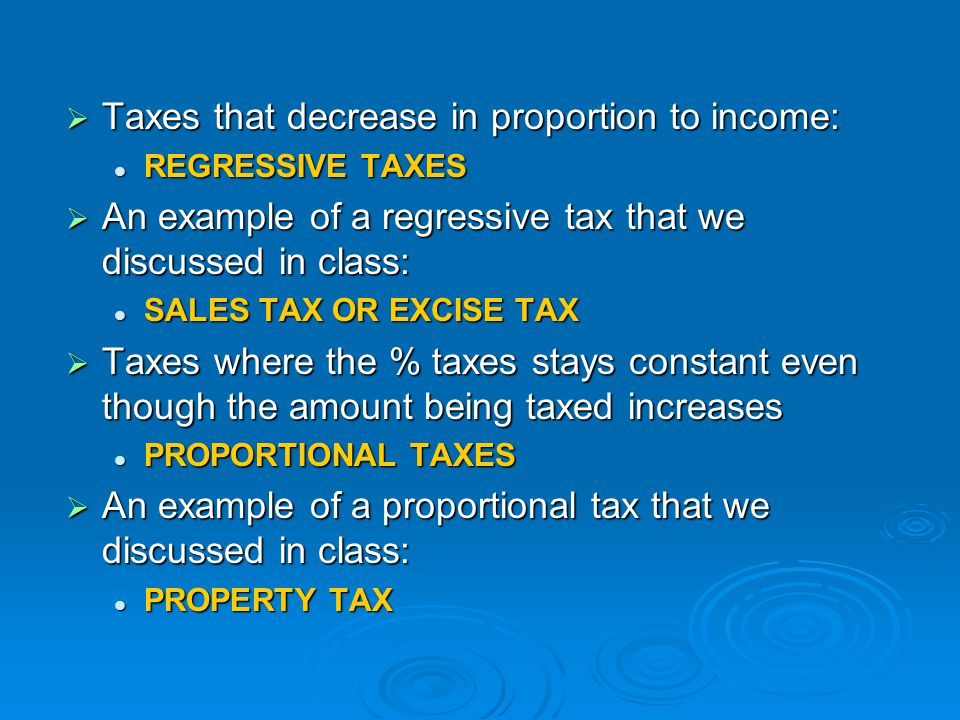 Taxes that decrease in proportion to income: