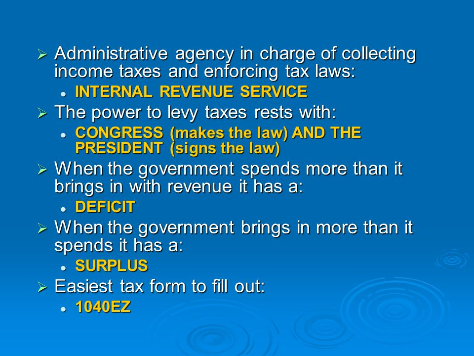 The power to levy taxes rests with: