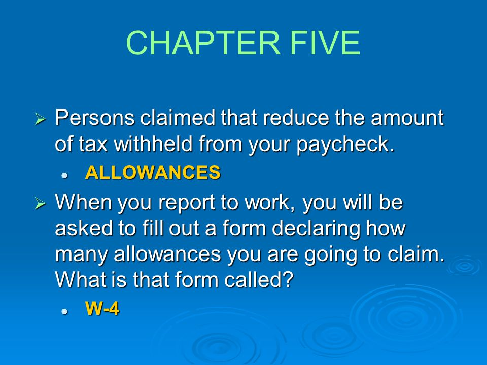CHAPTER FIVE Persons claimed that reduce the amount of tax withheld from your paycheck. ALLOWANCES.