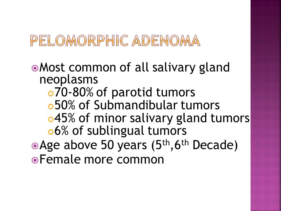 Pelomorphic adenoma Most common of all salivary gland neoplasms