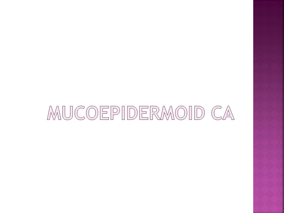 Mucoepidermoid Ca