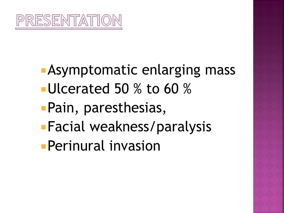 Presentation Asymptomatic enlarging mass Ulcerated 50 % to 60 %