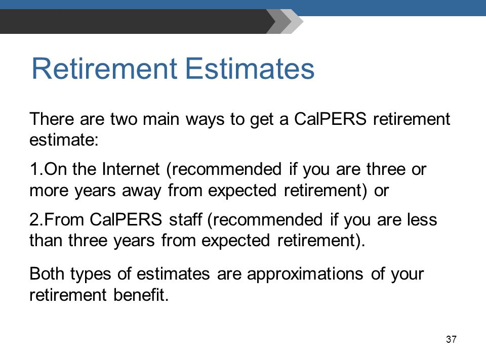 Retirement Estimates There Are Two Main Ways To Get A Calpers Estimate
