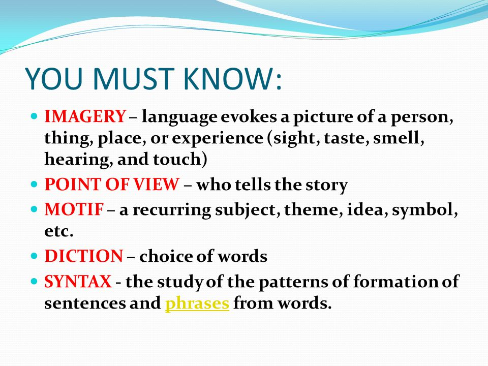 YOU MUST KNOW: IMAGERY – language evokes a picture of a person, thing, place, or experience (sight, taste, smell, hearing, and touch)