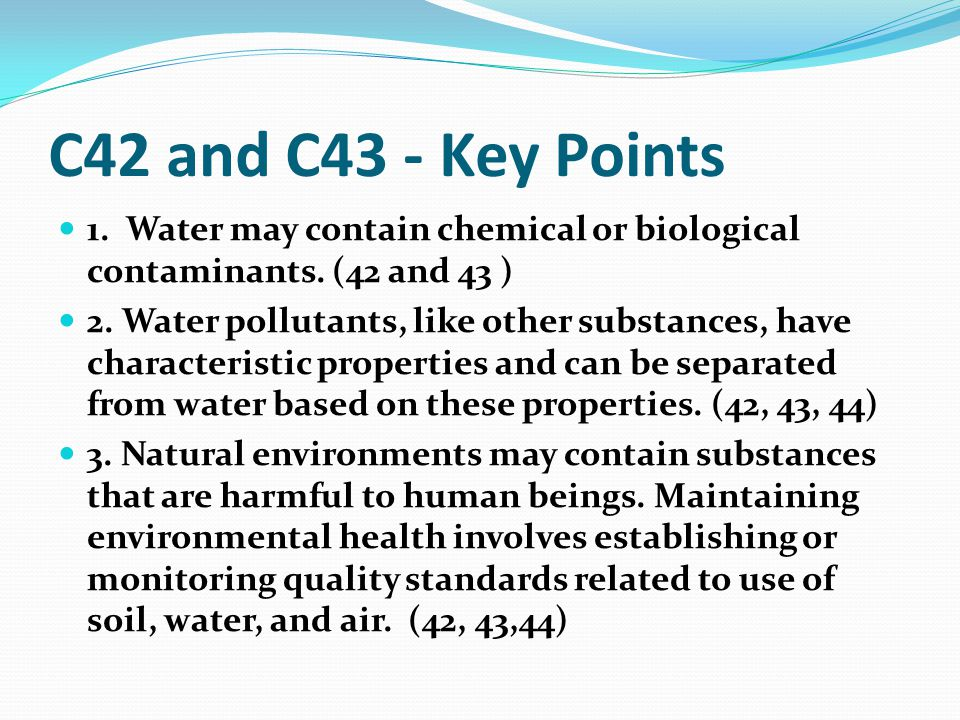 C42 and C43 - Key Points 1. Water may contain chemical or biological contaminants. (42 and 43 )
