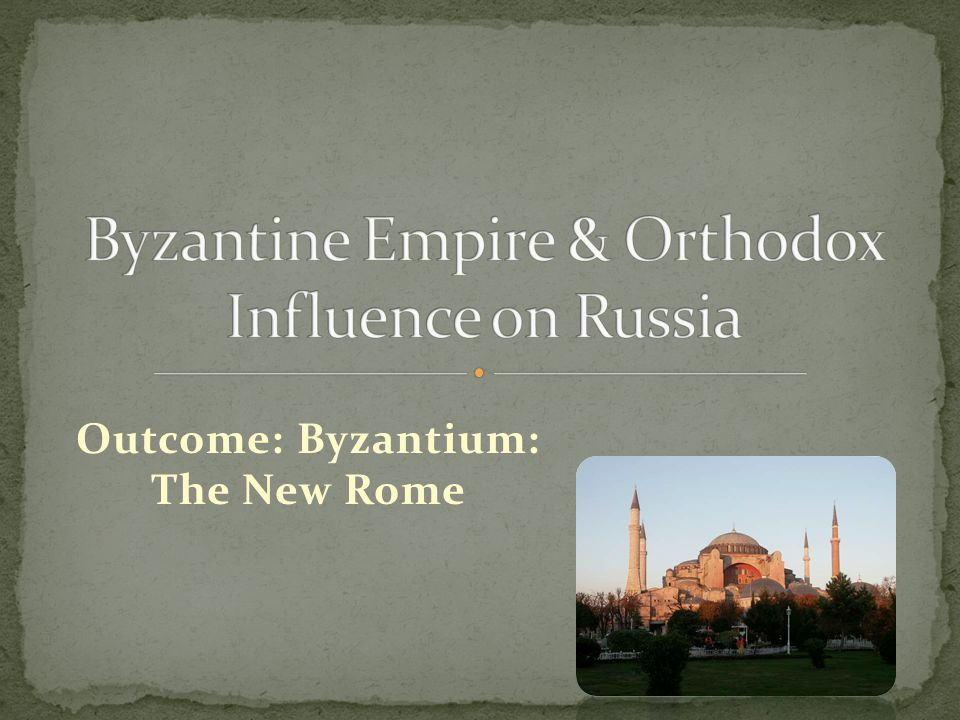 Byzantine Empire & Orthodox Influence on Russia