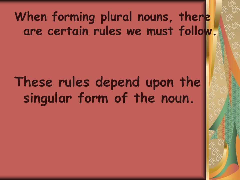 These rules depend upon the singular form of the noun.