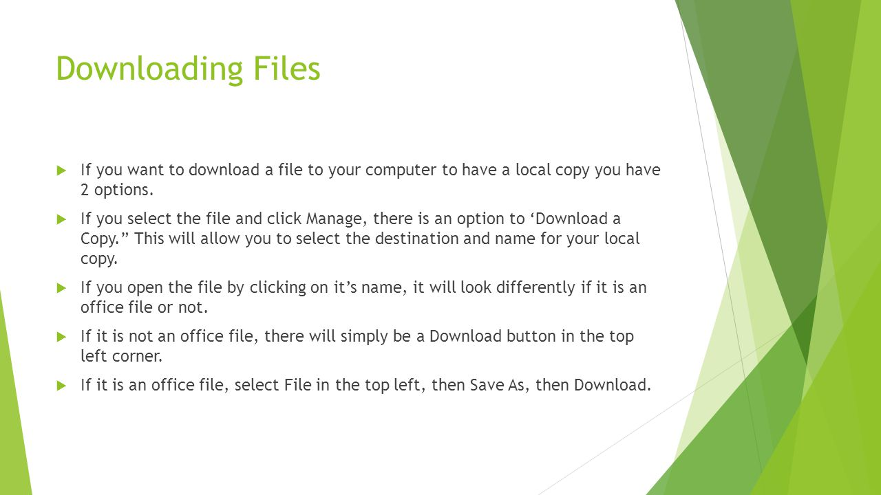 Downloading Files If you want to download a file to your computer to have a local copy you have 2 options.