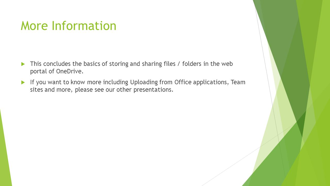 More Information This concludes the basics of storing and sharing files / folders in the web portal of OneDrive.