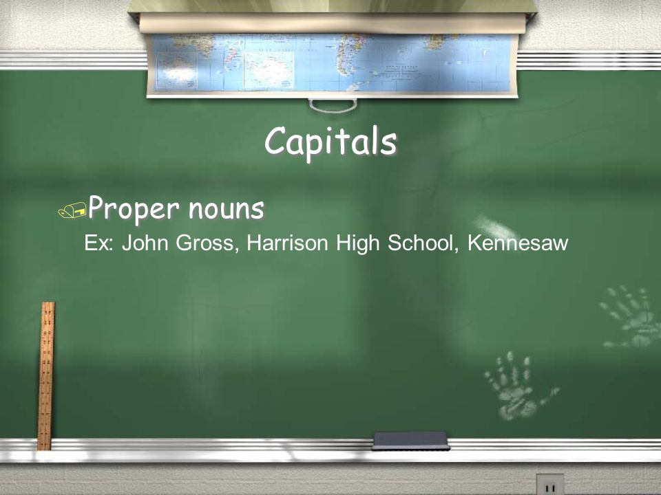 Capitals Proper nouns Ex: John Gross, Harrison High School, Kennesaw