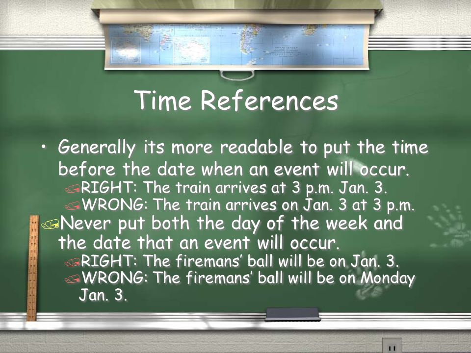 Time References Generally its more readable to put the time before the date when an event will occur.
