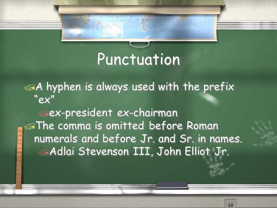 Punctuation A hyphen is always used with the prefix ex