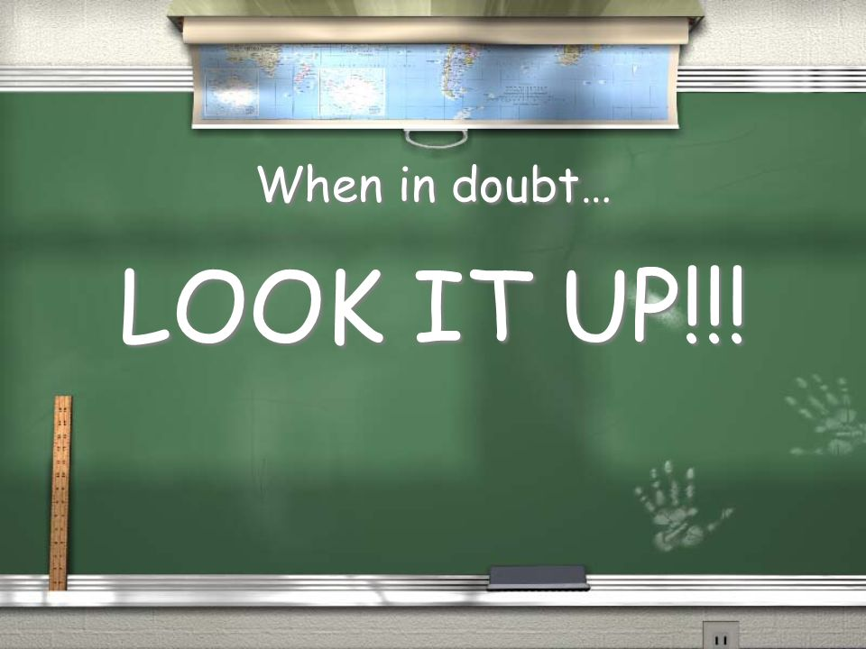 When in doubt… LOOK IT UP!!!