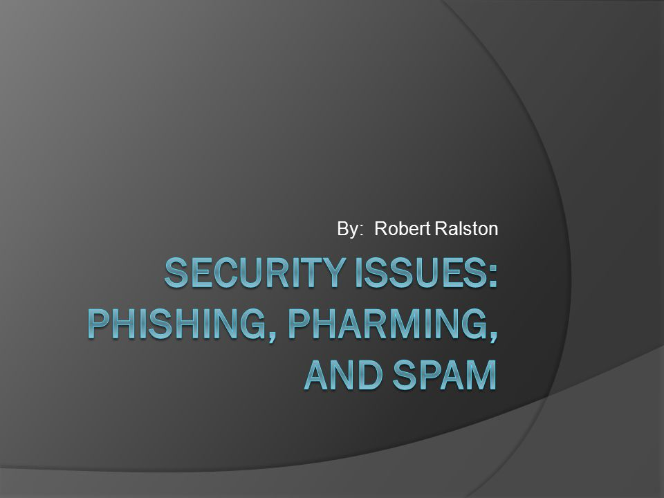 Security Issues: Phishing, Pharming, and Spam