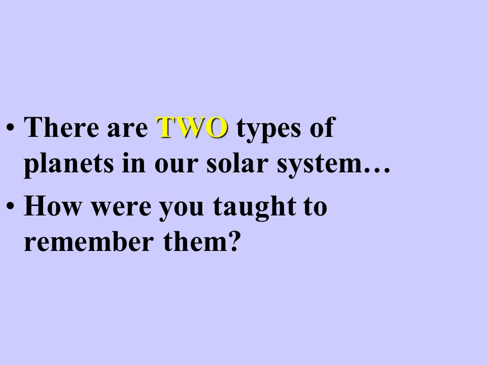 There are TWO types of planets in our solar system…