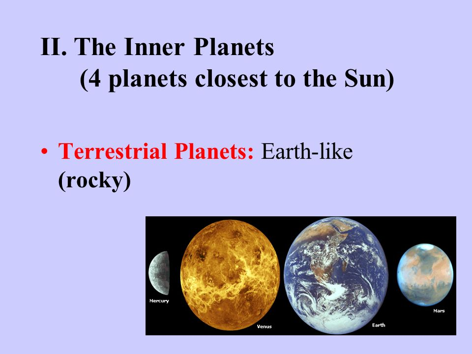 II. The Inner Planets (4 planets closest to the Sun)