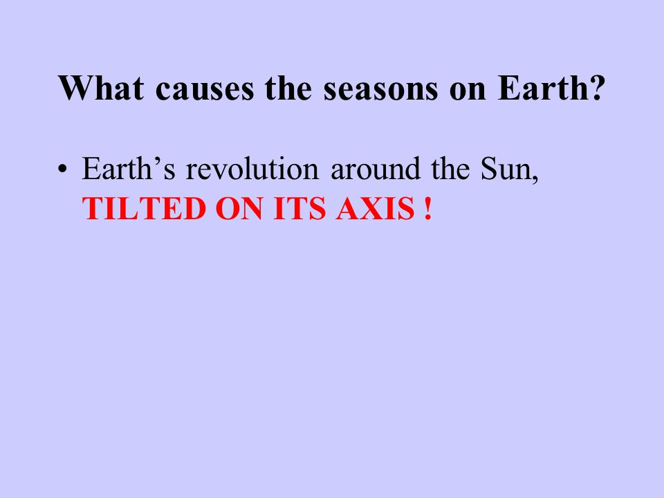 What causes the seasons on Earth
