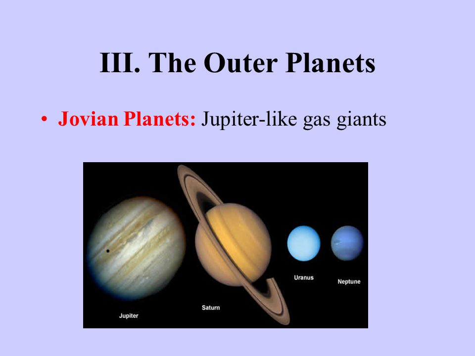 III. The Outer Planets Jovian Planets: Jupiter-like gas giants