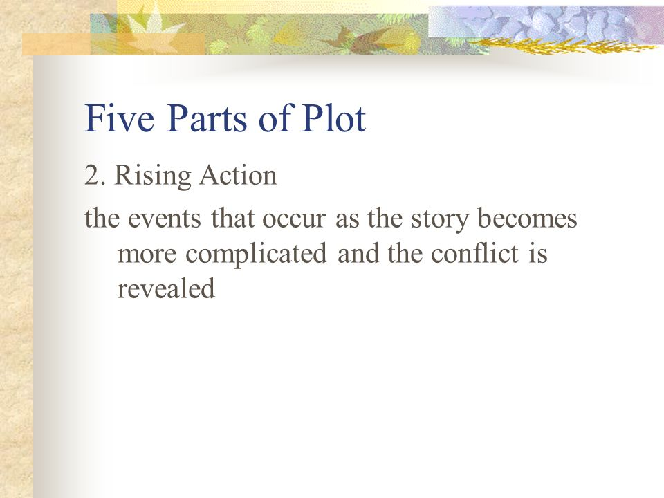 Five Parts of Plot 2. Rising Action
