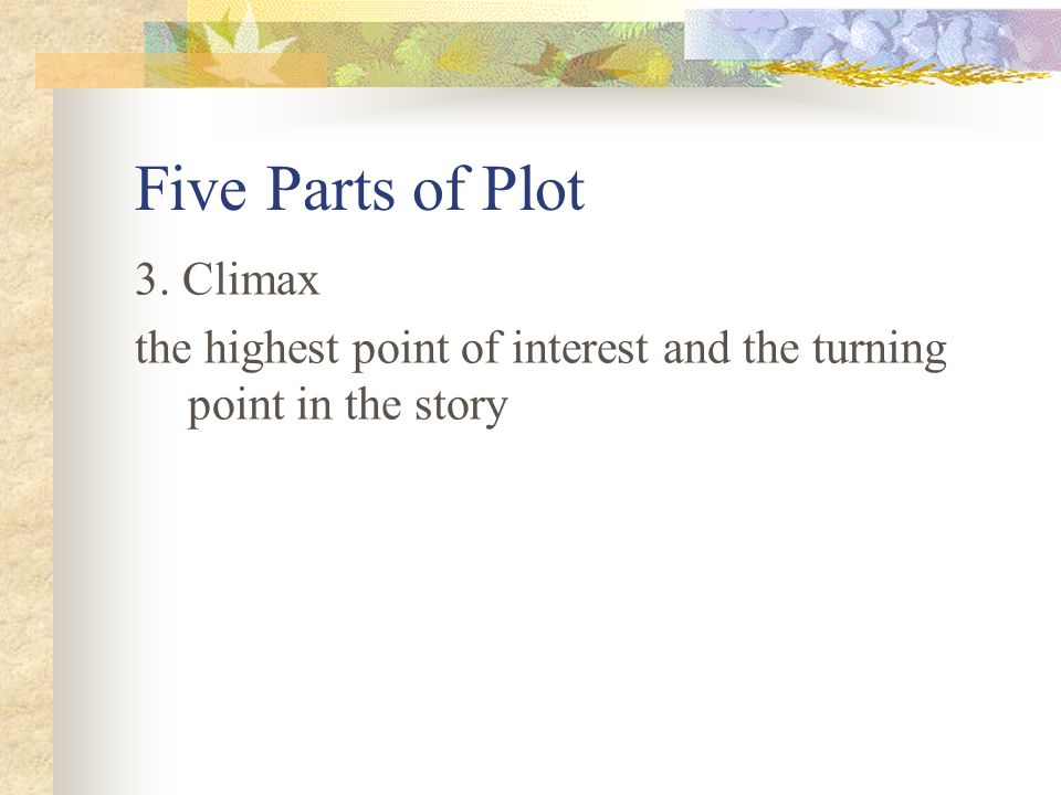 Five Parts of Plot 3. Climax