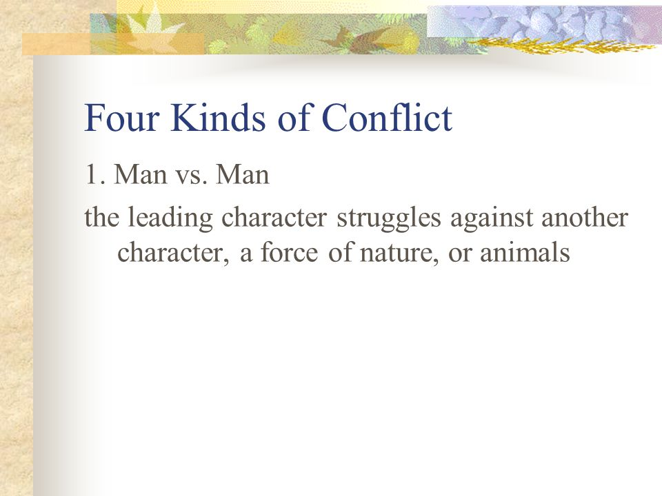 Four Kinds of Conflict 1. Man vs. Man