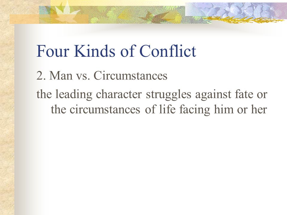 Four Kinds of Conflict 2. Man vs. Circumstances