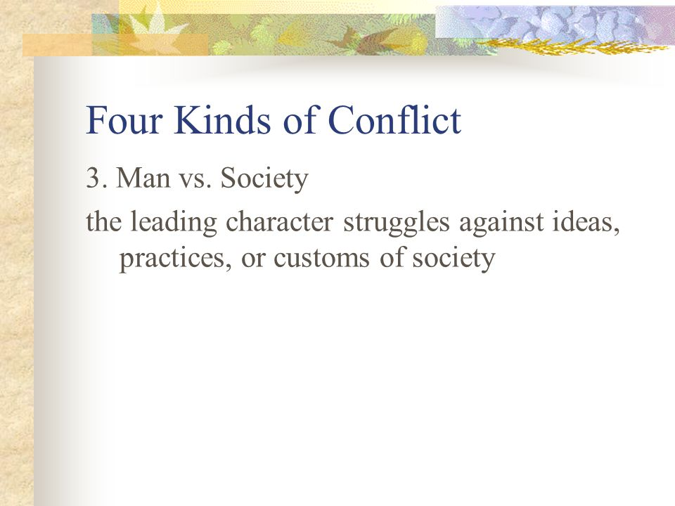 Four Kinds of Conflict 3. Man vs. Society