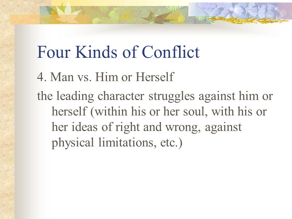 Four Kinds of Conflict 4. Man vs. Him or Herself