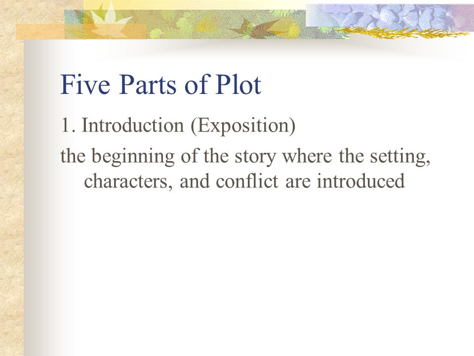 Five Parts of Plot 1. Introduction (Exposition)