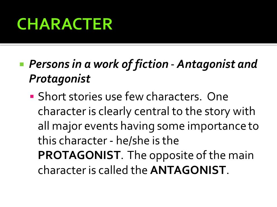 CHARACTER Persons in a work of fiction - Antagonist and Protagonist