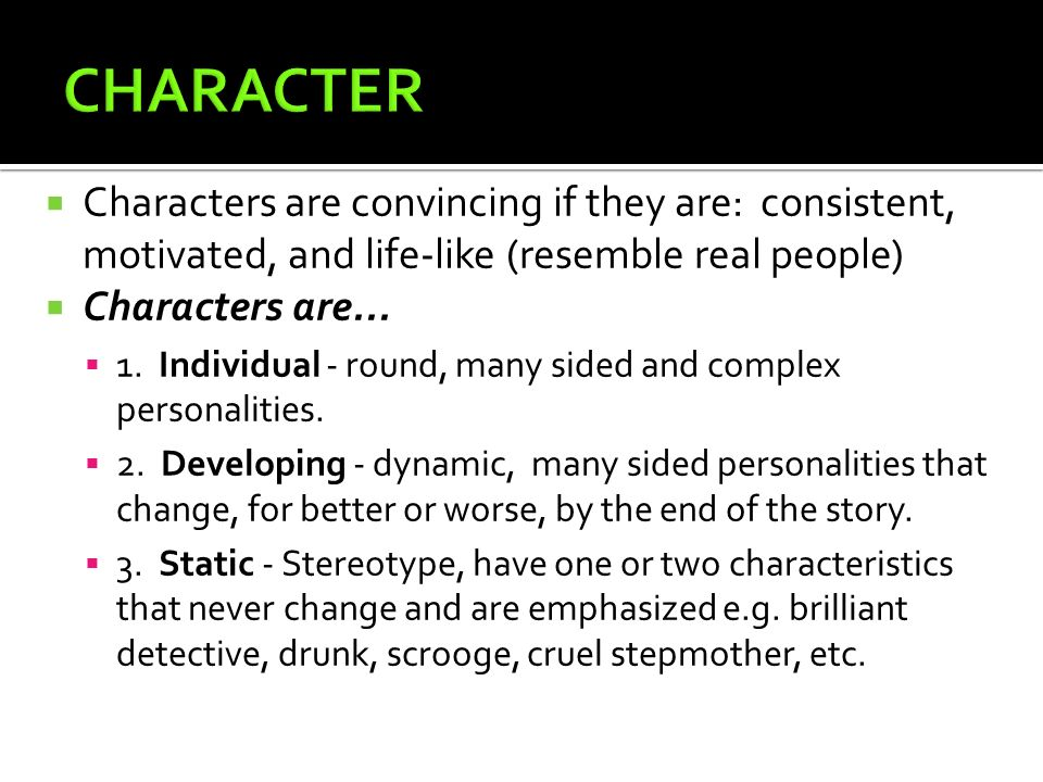 CHARACTER Characters are convincing if they are: consistent, motivated, and life-like (resemble real people)