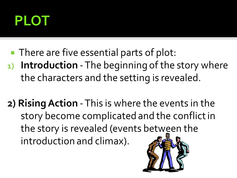 PLOT There are five essential parts of plot: