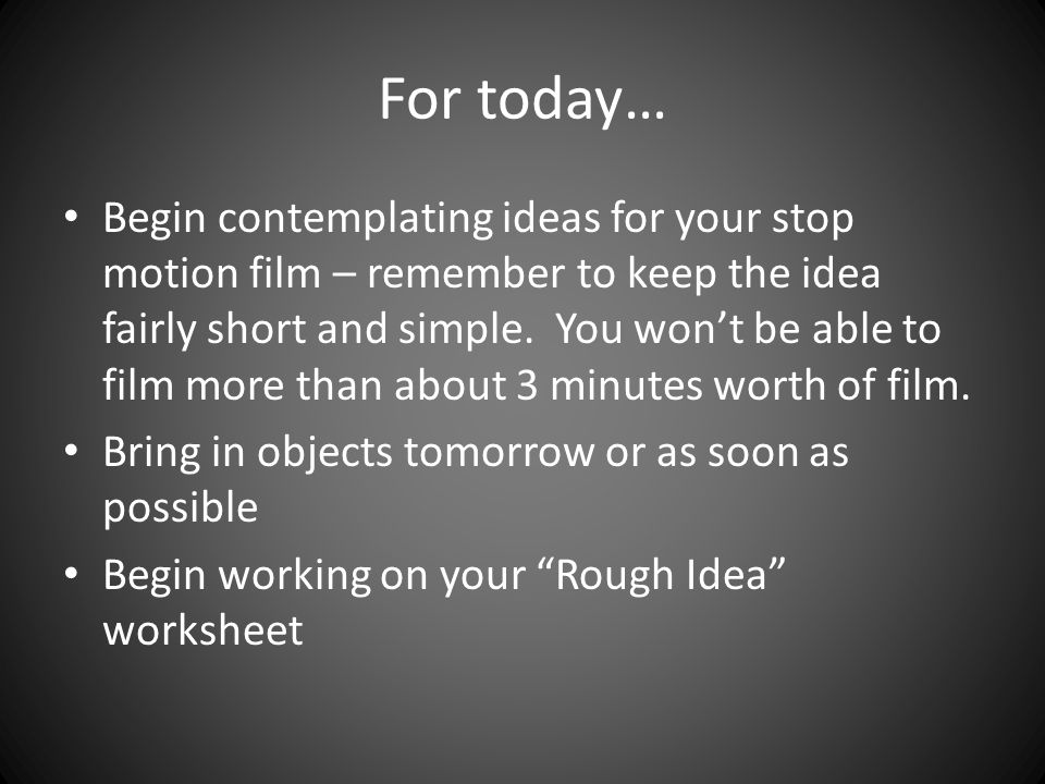 6 For Today Begin Contemplating Ideas Your Stop Motion
