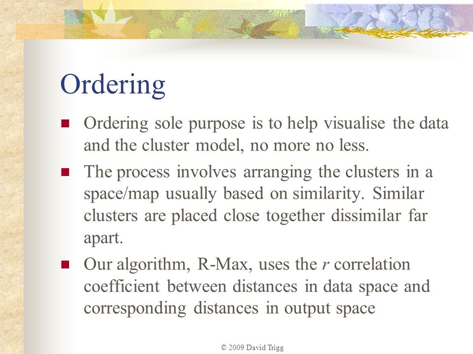Ordering Ordering sole purpose is to help visualise the data and the cluster model, no more no less.