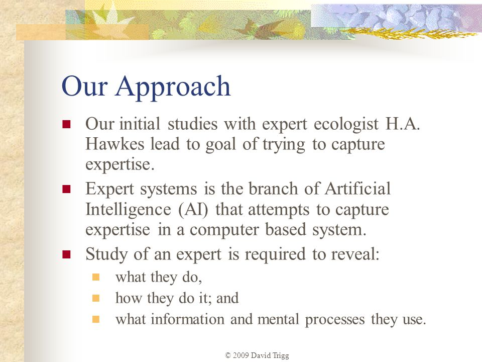 Our Approach Our initial studies with expert ecologist H.A. Hawkes lead to goal of trying to capture expertise.