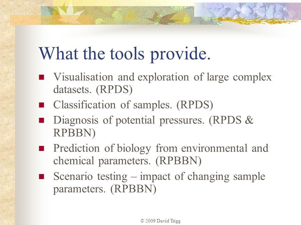 What the tools provide. Visualisation and exploration of large complex datasets. (RPDS) Classification of samples. (RPDS)