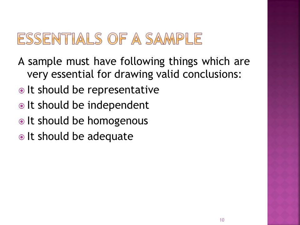 Essentials of a sample A sample must have following things which are very essential for drawing valid conclusions: