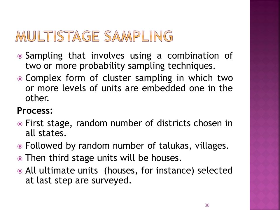 Multistage sampling Sampling that involves using a combination of two or more probability sampling techniques.