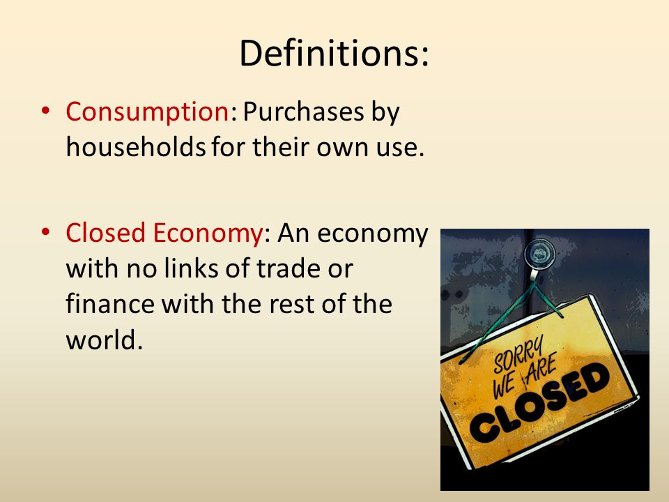 Definitions: Consumption: Purchases by households for their own use.